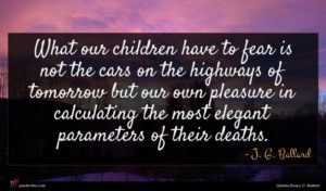 J. G. Ballard quote : What our children have ...