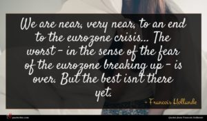 Francois Hollande quote : We are near very ...