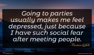 Florence Welch quote : Going to parties usually ...