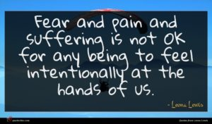Leona Lewis quote : Fear and pain and ...