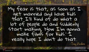 Trey Parker quote : My fear is that ...