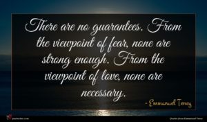 Emmanuel Teney quote : There are no guarantees ...