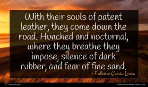 Federico Garcia Lorca quote : With their souls of ...