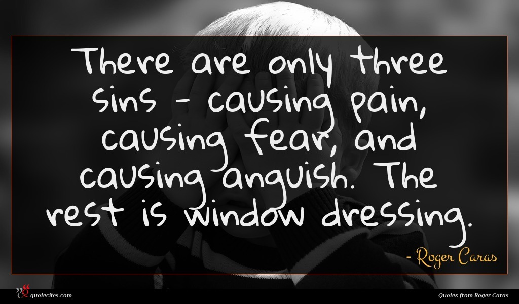 There are only three sins - causing pain, causing fear, and causing anguish. The rest is window dressing.