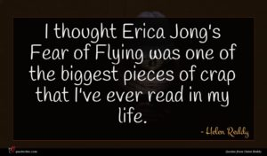 Helen Reddy quote : I thought Erica Jong's ...