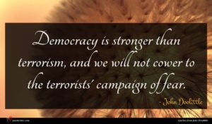 John Doolittle quote : Democracy is stronger than ...