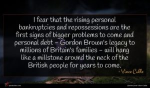 Vince Cable quote : I fear that the ...
