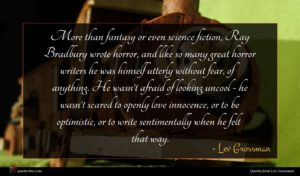 Lev Grossman quote : More than fantasy or ...