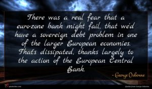 George Osborne quote : There was a real ...