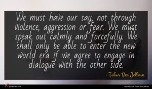 Tahar Ben Jelloun quote : We must have our ...