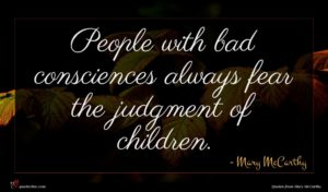 Mary McCarthy quote : People with bad consciences ...