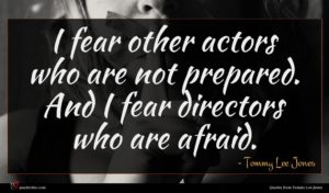Tommy Lee Jones quote : I fear other actors ...