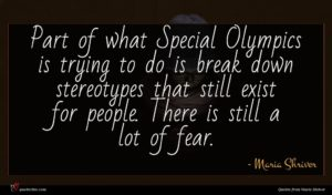 Maria Shriver quote : Part of what Special ...