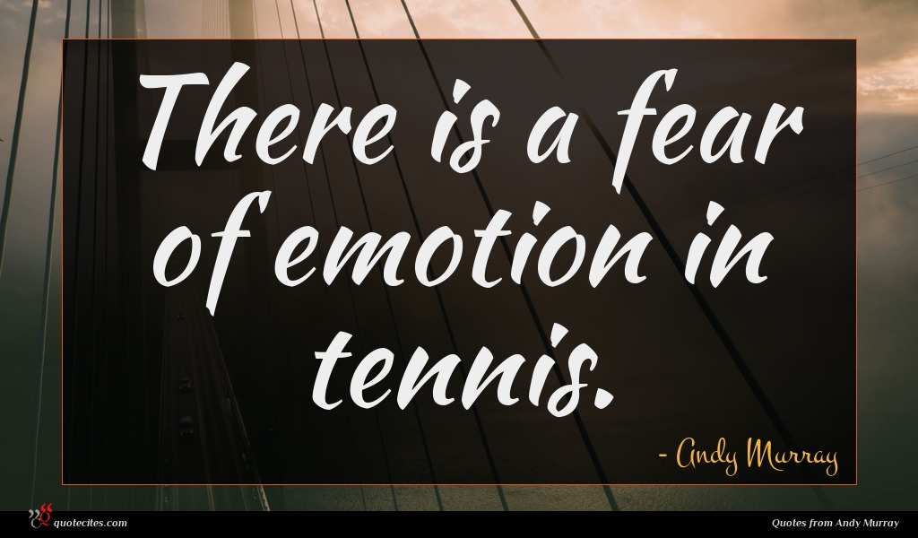 There is a fear of emotion in tennis.