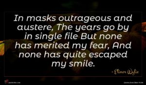 Elinor Wylie quote : In masks outrageous and ...