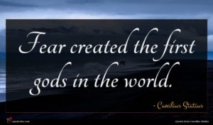 Caecilius Statius quote : Fear created the first ...