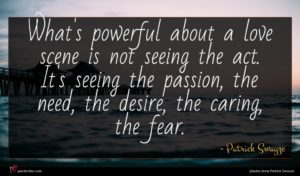 Patrick Swayze quote : What's powerful about a ...