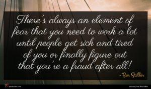 Ben Stiller quote : There's always an element ...