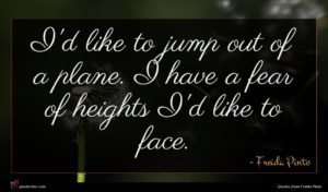 Freida Pinto quote : I'd like to jump ...