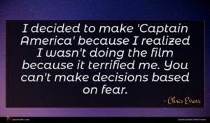 Chris Evans quote : I decided to make ...