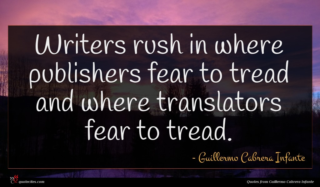 Writers rush in where publishers fear to tread and where translators fear to tread.