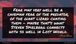 Oliver Stone quote : Fear may very well ...