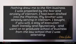 Peter Guber quote : Nothing drew me to ...