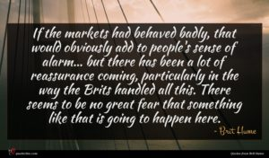 Brit Hume quote : If the markets had ...
