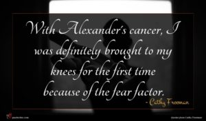 Cathy Freeman quote : With Alexander's cancer I ...