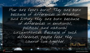 Ehud Olmert quote : How are fears born ...
