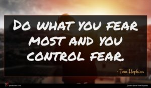 Tom Hopkins quote : Do what you fear ...