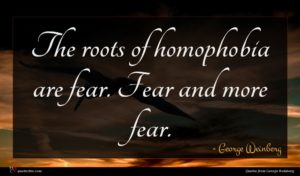 George Weinberg quote : The roots of homophobia ...