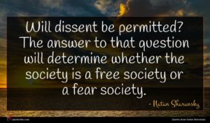 Natan Sharansky quote : Will dissent be permitted ...