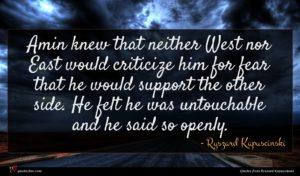 Ryszard Kapuscinski quote : Amin knew that neither ...