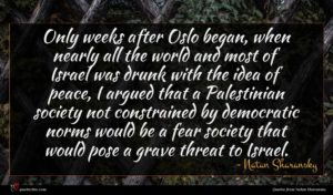 Natan Sharansky quote : Only weeks after Oslo ...