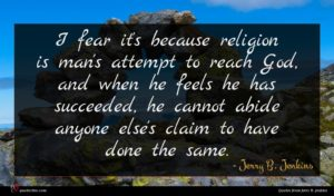 Jerry B. Jenkins quote : I fear it's because ...