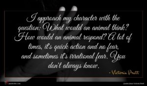 Victoria Pratt quote : I approach my character ...