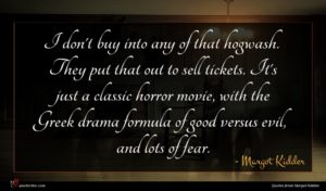 Margot Kidder quote : I don't buy into ...