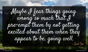 Jack Dee quote : Maybe I fear things ...