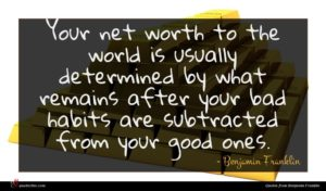 Benjamin Franklin quote : Your net worth to ...