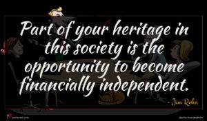 Jim Rohn quote : Part of your heritage ...