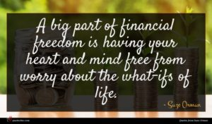 Suze Orman quote : A big part of ...