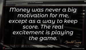 Donald Trump quote : Money was never a ...
