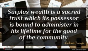 Andrew Carnegie quote : Surplus wealth is a ...
