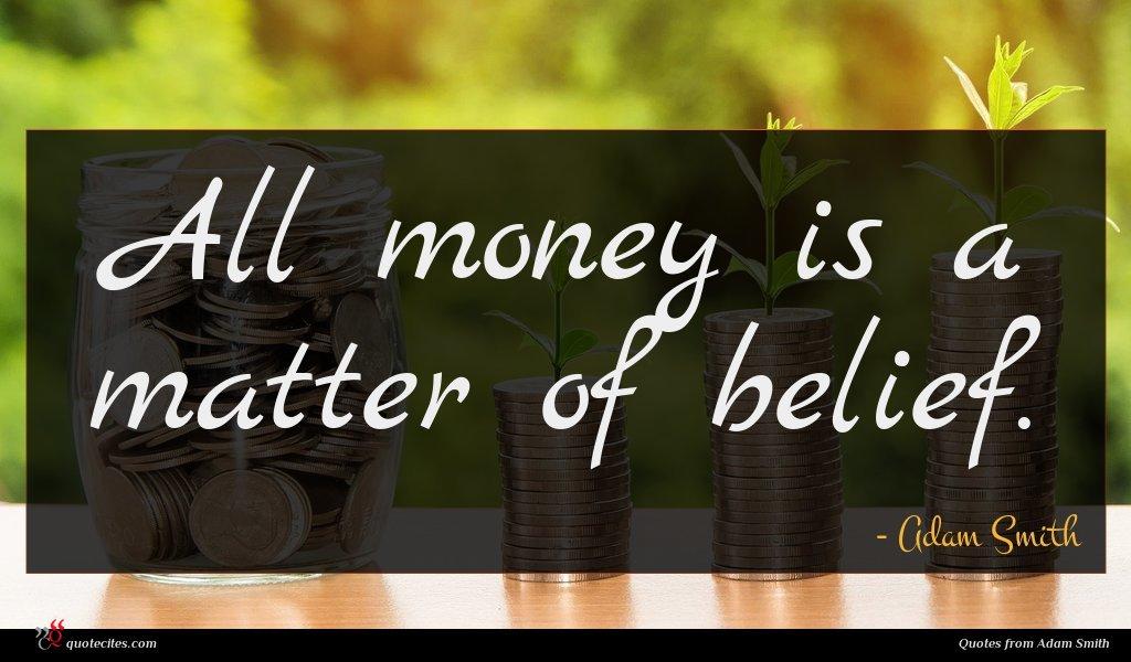 All money is a matter of belief.