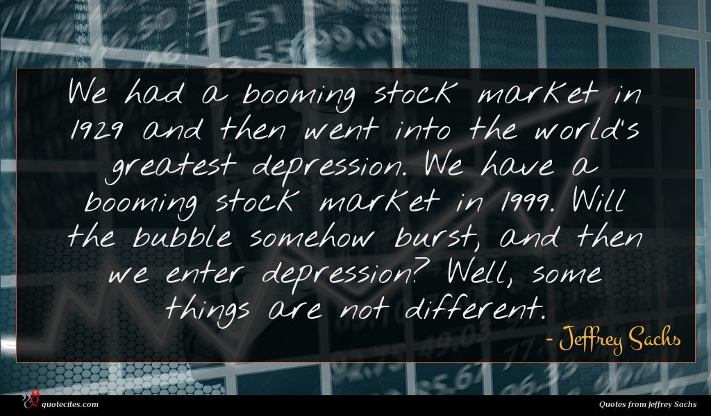 We had a booming stock market in 1929 and then went into the world's greatest depression. We have a booming stock market in 1999. Will the bubble somehow burst, and then we enter depression? Well, some things are not different.