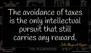 John Maynard Keynes quote : The avoidance of taxes ...