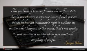 Jacques Delors quote : The problem of how ...