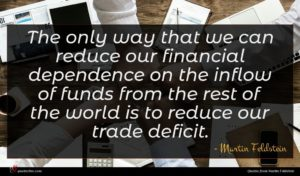 Martin Feldstein quote : The only way that ...