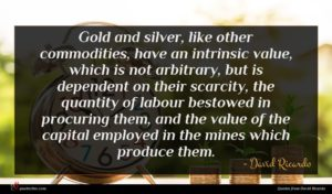 David Ricardo quote : Gold and silver like ...